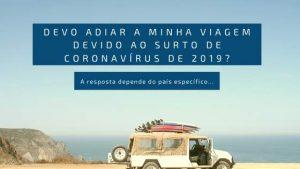 Devo adiar a minha viagem devido ao surto de coronavírus de 2019?
